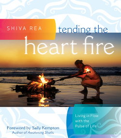 Tending the Heart Fire_Shiva Rea